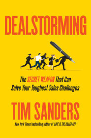 Dealstorming: The Secret Weapon That Can Solve Your Toughest Sales Challenges by Tim Sanders