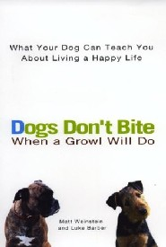Dogs Don't Bite: When a Growl Will Do by Matt Weinstein