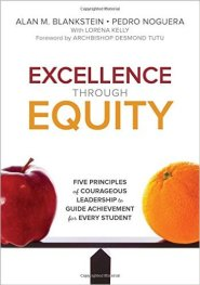 Excellence Through Equity: Five Principles of Courageous Leadership to Guide Achievement for Every Student  by Alan Blankstein