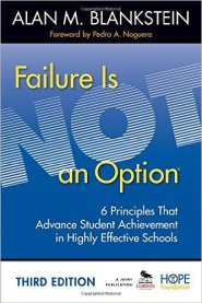 Failure Is Not an Option: 6 Principles That Advance Student Achievement in Highly Effective Schools by Alan Blankstein