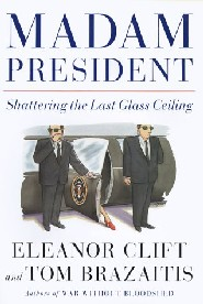 Madam President: Shattering the Last Glass Ceiling by Eleanor Clift