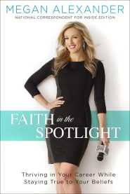 Faith in the Spotlight by Megan Alexander