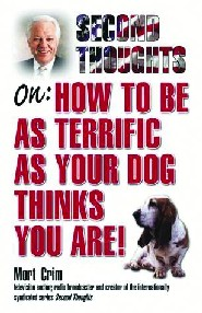 Second Thoughts On: How to Be as Terrific as Your Dog Thinks You Are by Mort Crim