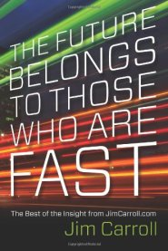 The Future Belongs to Those Who are Fast by Jim Carroll