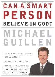 Can A Smart Person Believe In God? by Dr. Michael Guillen
