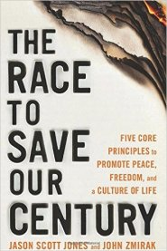 The Race to Save Our Century: Five Core Principles to Promote Peace, Freedom, and a Culture Of Life by Jason Jones