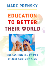EDUCATION TO BETTER THEIR WORLD by Marc Prensky