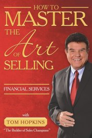 How to Master the Art of Selling Financial Services by Tom Hopkins