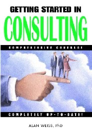 Getting Started in Consulting by Alan Weiss Ph.D.
