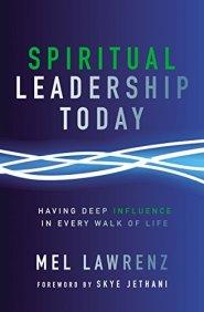 Spiritual Leadership Today: Having Deep Influence in Every Walk of Life by Skye Jethani