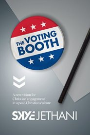 The Voting Booth: A new vision for Christian engagement in a post-Christian culture by Skye Jethani