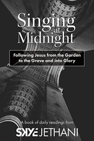 Singing at Midnight: Following Jesus from the Garden to the Grave and into Glory by Skye Jethani