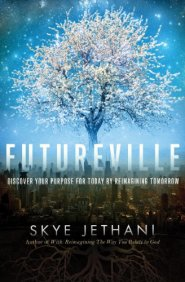 Futureville: Discover Your Purpose for Today by Reimagining Tomorrow by Skye Jethani