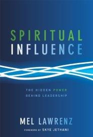 Spiritual Influence: The Hidden Power Behind Leadership by Skye Jethani