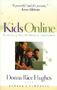 Kids Online: Protecting Your Children in Cyberspace by Donna Rice Hughes
