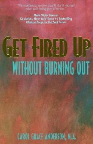 Get Fired Up Without Burning Out by Carol Grace Anderson