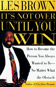It's Not Over Until You Win by Les Brown