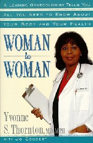 Woman to Woman by Dr. Yvonne S. Thornton MD