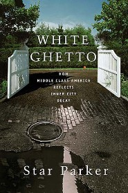 White Ghetto: How Middle Class America Reflects Inner City Decay by Star Parker