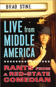 Live from Middle America:  Rants from a Red-State Comedian by Brad Stine