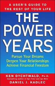 The Power Years: A User's Guide to the Rest of Your Life by Ken Dychtwald PhD