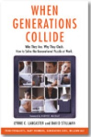 When Generations Collide. Who They Are. Why They Clash. How to Solve the Generational Puzzle at Work by Lynne Lancaster