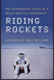 Riding Rockets, The Outrageous Tales of a Space Shuttle Astronaut by Mike Mullane