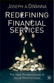 Redefining Financial Service: The New Renaissance in Value Propositions by Joe DiVanna