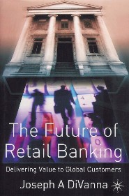 The Future of Retail Banking: Delivering Value to Global Customers by Joe DiVanna
