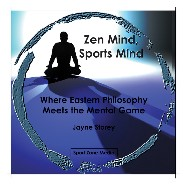 Zen Mind, Sports Mind - Where Eastern Philosophy Meets the Mental Game by Jayne Storey