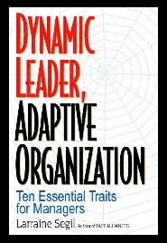 Dynamic Leader, Adaptive Organization by Larraine Segil