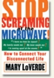 Stop Screaming at the Microwave by Mary LoVerde