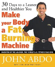 Make Your Body A Fat-Burning Machine by John Abdo